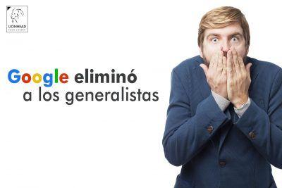google eliminó a los generalistas